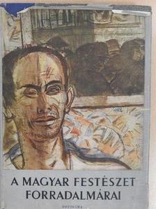 Pogány Ö. Gábor - A magyar festészet forradalmárai [antikvár]