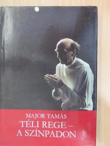 Major Tamás - Téli Rege - a színpadon [antikvár]