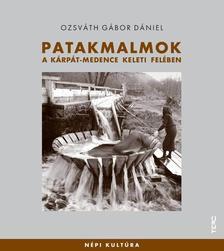 Ozsváth Gábor Dániel - Patakmalmok a Kárpát-medence keleti felében