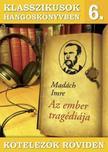 MADÁCH IMRE - Klasszikusok hangoskönyvben 6. - Madách Imre : Az ember tragédiája