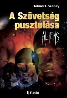 Seabay, Tobias T. - A Szövetség pusztulása - Aliens [eKönyv: epub, mobi]