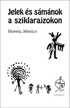HOPPÁL MIHÁLY - Jelek és sámánok a sziklarajzokon