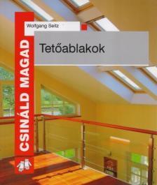 Wolfgang Seitz - TETŐABLAKOK - CSINÁLD MAGAD - [nyári akció]