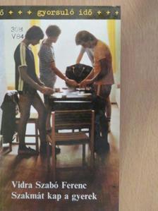 Vidra Szabó Ferenc - Szakmát kap a gyerek [antikvár]