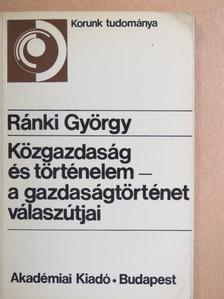 Ránki György - Közgazdaság és történelem - a gazdaságtörténet válaszútjai [antikvár]