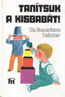 DR. GENEVIEVE PAINTER - Tanítsuk a kisbabát! [antikvár]