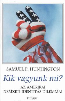 Samuel P. Huntington - Kik vagyunk mi? [antikvár]