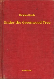 Thomas Hardy - Under the Greenwood Tree [eKönyv: epub, mobi]