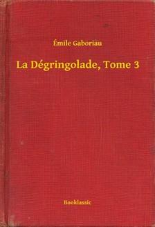 ÉMILE GABORIAU - La Dégringolade, Tome 3 [eKönyv: epub, mobi]