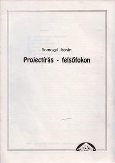 Somogyi István - Projectírás - felsőfokon [antikvár]