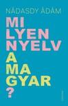 NÁDASDY ÁDÁM - Milyen nyelv a magyar? [eKönyv: epub, mobi]<!--<span style='font-size:10px;'> (topPurch)</span>-->