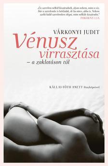 Várkonyi Judit - Vénusz virrasztása - a zaklatáson túl