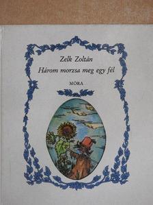 Zelk Zoltán - Három morzsa meg egy fél [antikvár]
