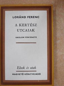 Loránd Ferenc - A Kertész utcaiak [antikvár]