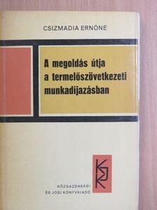 Csizmadia Ernőné - A megoldás útja a termelőszövetkezeti munkadíjazásban [antikvár]