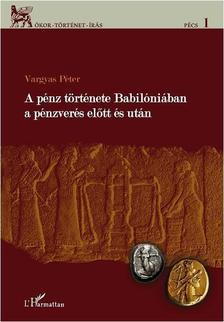 Vargyas Péter - A pénz története Babilóniában az pénzverés előtt és után