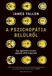 FALLON, JAMES - A pszichopátia belülről - Egy agykutató utazása agyának sötét bugyraiba [eKönyv: epub, mobi]