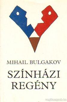 BULGAKOV, MIHAIL - Színházi regény [antikvár]