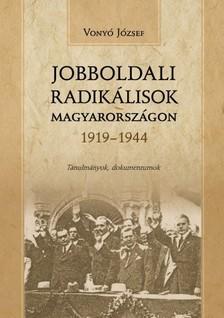 Vonyó József - Jobboldali radikálisok Magyarországon 1919-1944 - Tanulmányok, dokumentumok [eKönyv: epub, mobi]