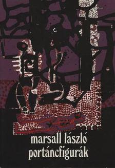 Marsall László - Portáncfigurák [antikvár]