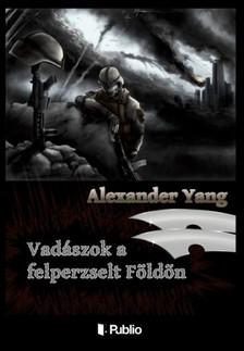 Yang Alexander - Vadászok a felperzselt Földön [eKönyv: epub, mobi]