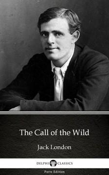 Delphi Classics Jack London, - The Call of the Wild by Jack London (Illustrated) [eKönyv: epub, mobi]