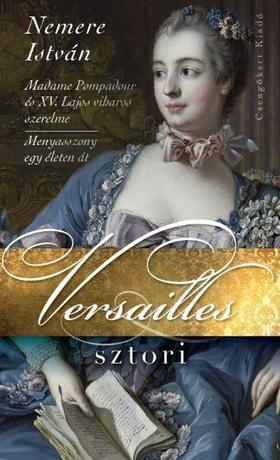 NEMERE ISTVÁN - Versailles-sztori - Madame Pompadour és XV. Lajos viharos szerelme