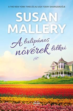 Susan Mallery - A tulipános nővérek titkai