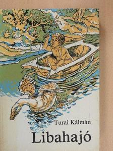 Turai Kálmán - Libahajó [antikvár]