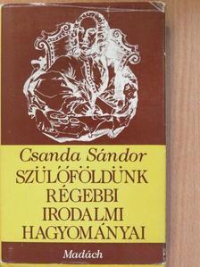 Csanda Sándor - Szülőföldünk régebbi irodalmi hagyományai [antikvár]