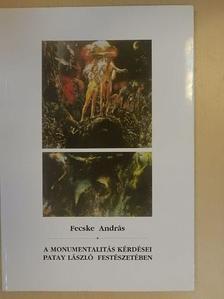 Fecske András - A monumentalitás kérdései Patay László festészetében [antikvár]