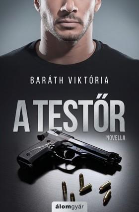 Baráth Viktória - A testőr (novella) [eKönyv: epub, mobi]