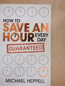 Michael Heppell - How to Save An Hour Every Day [antikvár]
