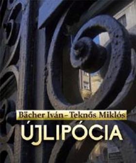 BACHER IVÁN - TEKNŐS MIKLÓS - Újlipócia