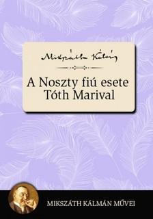 MIKSZÁTH KÁLMÁN - A Noszty fiú esete Tóth Marival [eKönyv: epub, mobi]