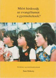 Doherty, Sam - Miért hirdessük az evangéliumot a gyermekeknek? [antikvár]