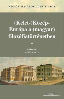 Mester Béla (szerk.) - Régiók, határok, identitások. (Kelet-)Közép-Európa a (magyar) filozófiatörténetben