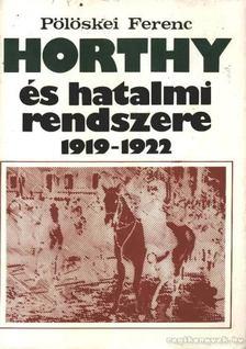 Pölöskei Ferenc - Horthy és hatalmi rendszere 1919-1922 [antikvár]