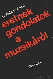 Molnár Antal - Eretnek gondolatok a muzsikáról [antikvár]
