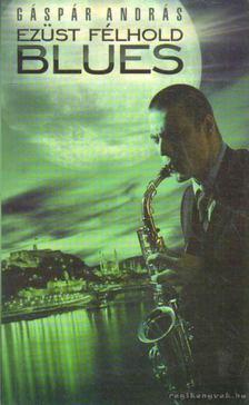 Gáspár András - Ezüst félhold blues [antikvár]