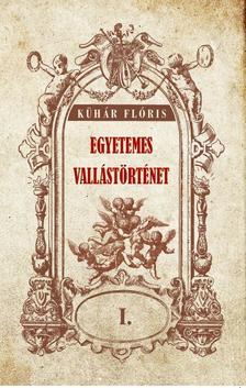 Kühár Flóris - Egyetemes vallástörténet I kötet