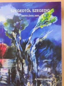 Andrássy Lajos - Szegedtől Szegedig - Antológia 2003 [antikvár]