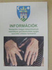 Elek Józsefné - Információk Veszprém megye településeinek személyes gondoskodást nyújtó szociális ellátási formáiról [antikvár]