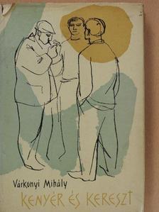 Várkonyi Mihály - Kenyér és kereszt [antikvár]