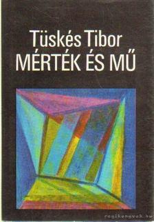 Tüskés Tibor - Mérték és mű [antikvár]