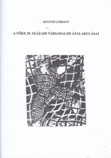 Szántó Lóránt - A tőke 20.századi társadalmi átalakulásai