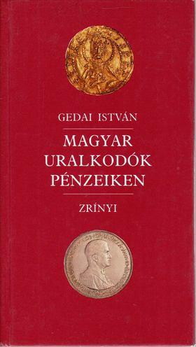 Gedai István - Magyar uralkodók pénzeiken [antikvár]