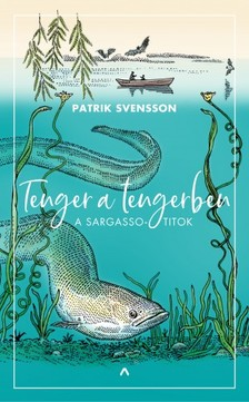 Patrick Svensson - Tenger a tengerben - A Sargasso-titok [eKönyv: epub, mobi]