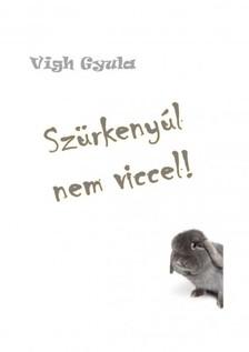 Gyula Vigh - Szürkenyúl nem viccel! [eKönyv: epub, mobi]