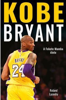 Lazenby, Roland - Kobe Bryant - A Fekete Mamba élete